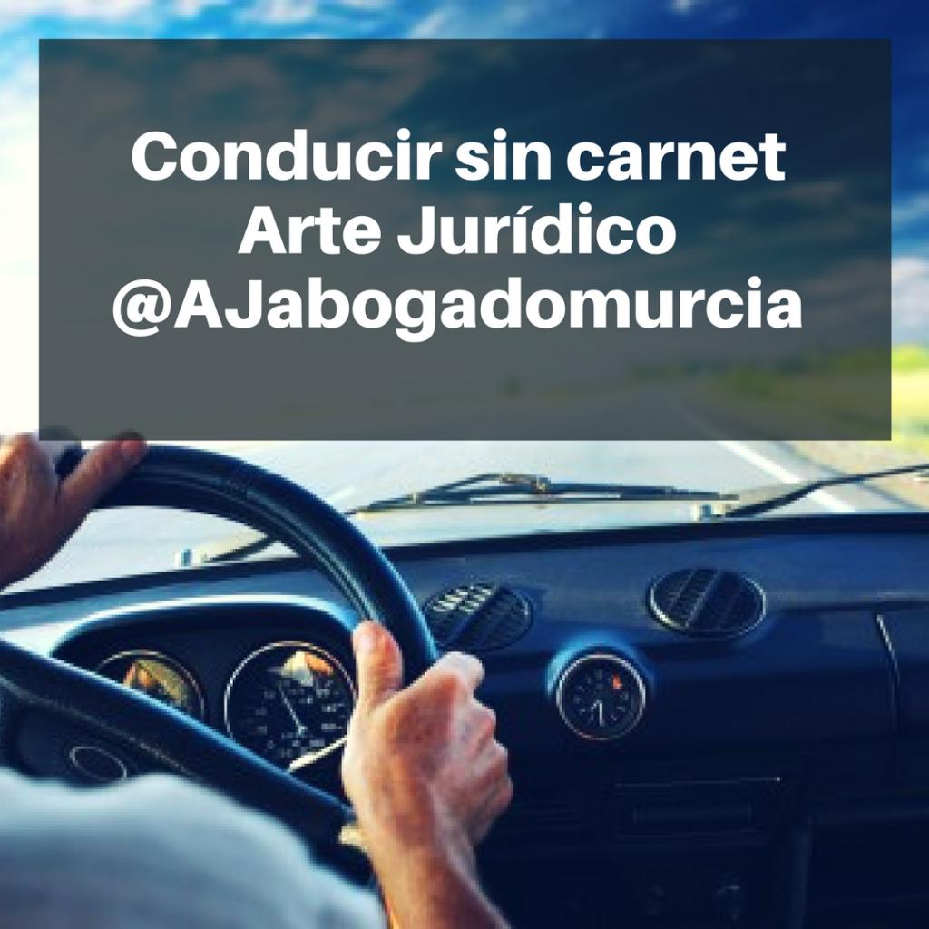 Conducir sin carnet. Arte Jurídico. Abogados Murcia.