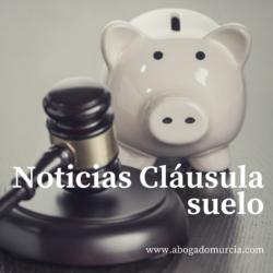 Noticias Cláusula suelo. Abogado Murcia