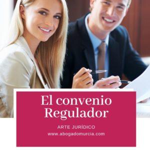 El convenio regulador. Abogados Murcia