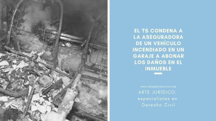 Incendio vehículo. Daños comunidad. Seguros. Abogado Murcia